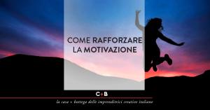 Come rafforzare la motivazione