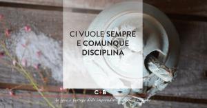 Ci vuole sempre e comunque disciplina