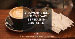 Strumenti e idee per coltivare le relazioni con i clienti