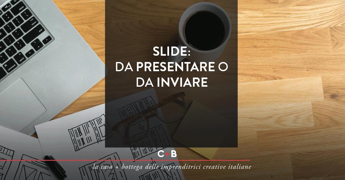 Slide: Da presentare o da inviare