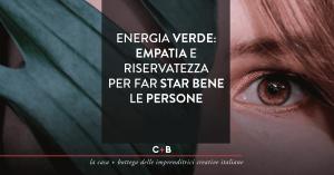 Energia verde: empatia e riservatezza per far star bene le persone