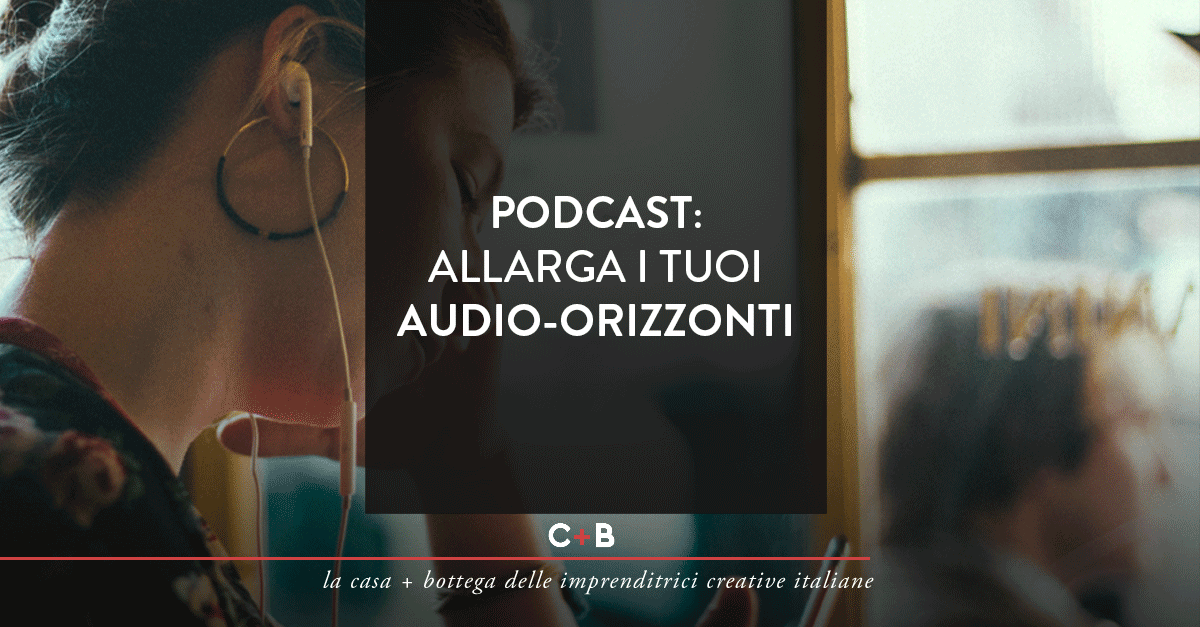 Podcast: Allarga i tuoi audio-orizzonti