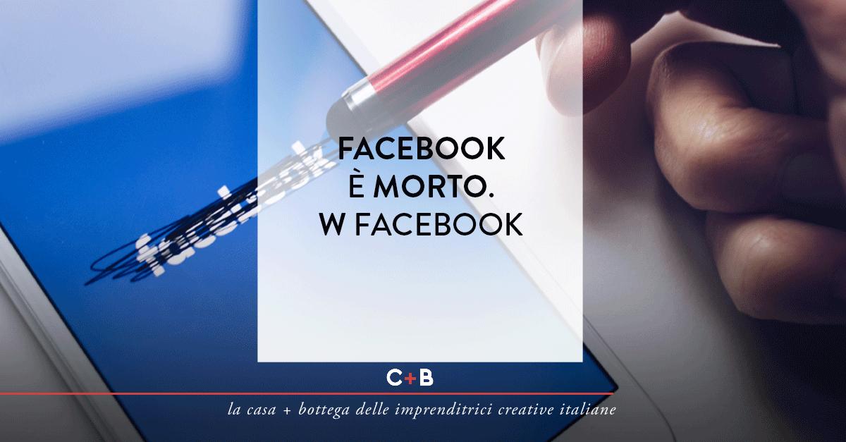 Facebook è morto. W Facebook