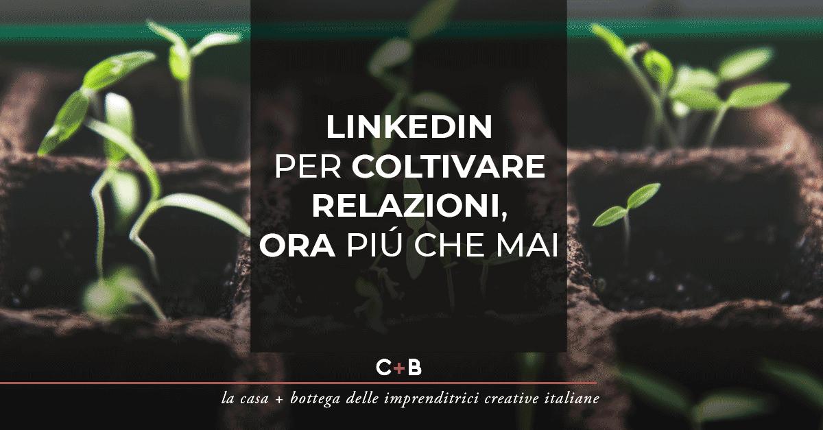 LinkedIn per coltivare relazioni, ora più che mai