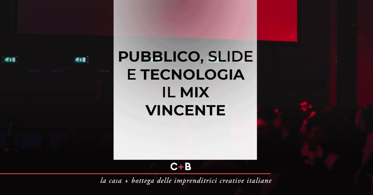 PUBBLICO, SLIDE E TECNOLOGIA IL MIX VINCENTE