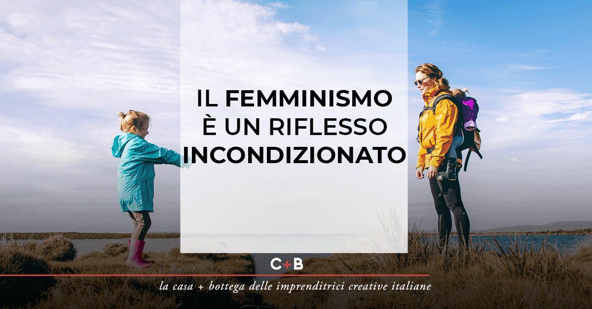 Il femminismo è un riflesso incondizionato
