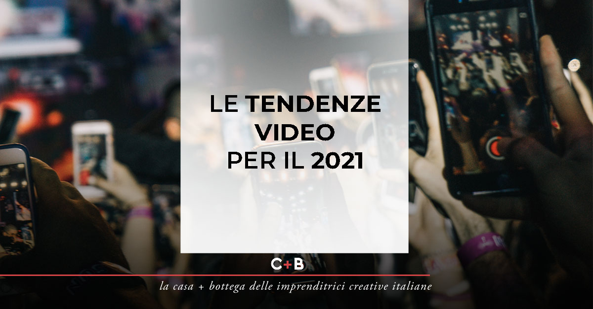 LE TENDENZE VIDEO PER IL 2021