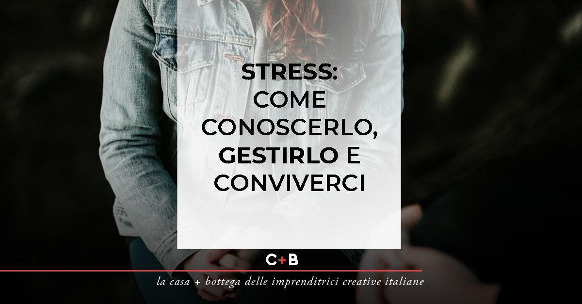 Stress: come conoscerlo, gestirlo e conviverci